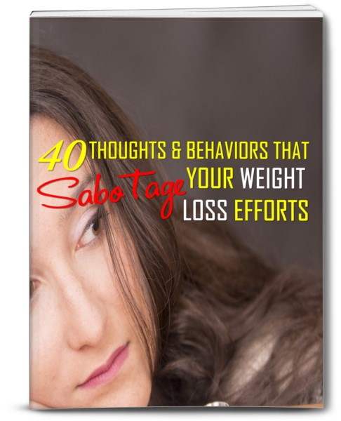 40 Thoughts & Behaviors That Sabotage Your Weight Loss Efforts